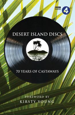 Desert Island Discs: 70 Years of Castaways - Magee, Sean, and Young, Kirsty (Foreword by)