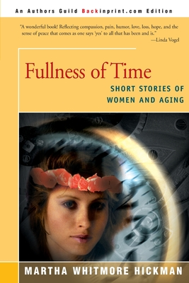 Fullness of Time: Short Stories of Women and Aging - Hickman, Martha Whitmore