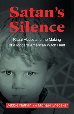 Satan's Silence: Ritual Abuse and the Making of a Modern American Witch Hunt - Nathan, Debbie, and Snedeker, Michael
