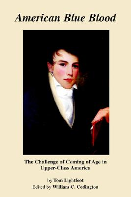 American Blue Blood: The Challenge of Coming of Age in Upper Class America - Codington, William C (Editor), and Lightfoot, Tom