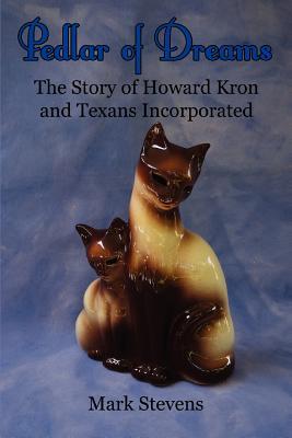 Pedlar of Dreams: The Story of Howard Kron and Texans Incorporated - Stevens, Mark