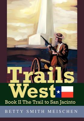 Trails West: Book II the Trail to San Jacinto - Meischen, Betty Smith