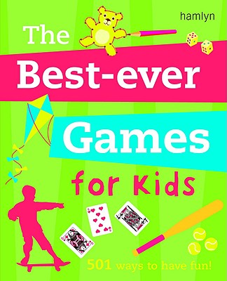 The Best-Ever Games for Kids: 501 Ways to Have Fun! - Hamlyn (Creator)