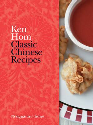 Classic Chinese Recipes - Hom, Ken