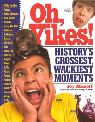 Oh, Yikes!: History's Grossest, Wackiest Moments - Masoff, Joy, and Sirrell, Terry (Illustrator)