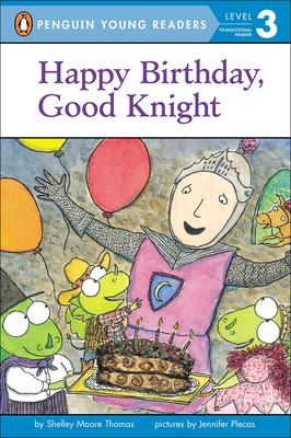 Happy Birthday, Good Knight - Thomas, Shelley Moore, and Plecas, Jennifer (Illustrator)