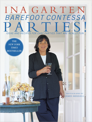 Barefoot Contessa Parties!: Ideas and Recipes for Easy Parties That Are Really Fun - Garten, Ina, and Merrell, James (Photographer)