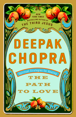 The Path to Love: Spiritual Strategies for Healing - Chopra, Deepak, M.D.