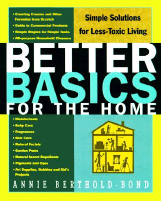 Better Basics for the Home: Simple Solutions for Less Toxic Living - Berthold-Bond, Annie