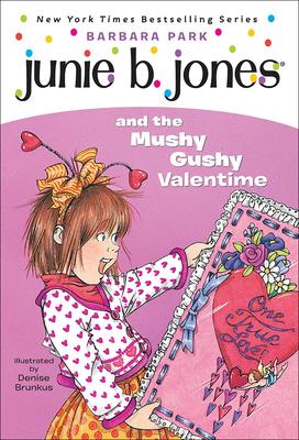 Junie B. Jones and the Mushy Gushy Valentime - Park, Barbara, and Brunkus, Denise (Illustrator)