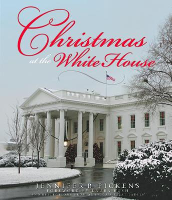 Christmas at the White House - And Reflections from America's First Ladies - Pickens, Jennifer Boswell, and Bush, Laura (Foreword by)