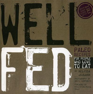 Well Fed: Paleo Recipes for People Who Love to Eat - Joulwan, Melissa, and Humphreys, David (Photographer), and Hartwig, Melissa (Foreword by)