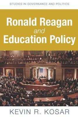Ronald Reagan and Education Policy - Kosar, Kevin R