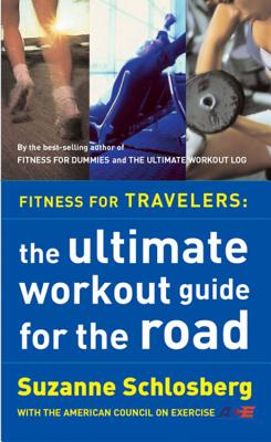 Fitness for Travelers: The Ultimate Workout Guide for the Road - Schlosberg, Suzanne
