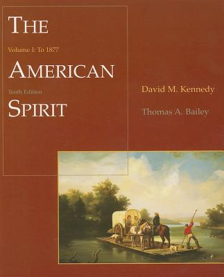 The American Spirit, Volume 1: To 1877 - Kennedy, David M (Editor), and Bailey, Thomas Andrew, Professor (Editor)