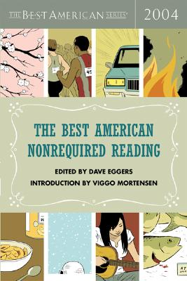 The Best American Nonrequired Reading 2004 - Eggers, Dave (Editor), and Mortensen, Viggo (Introduction by)