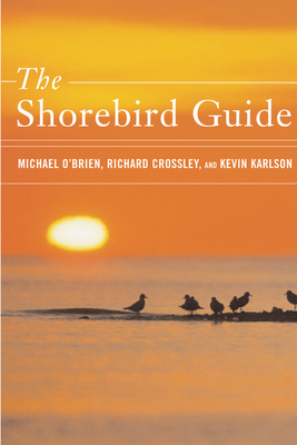 The Shorebird Guide - O'Brien, Michael, Professor, and Crossley, Richard, and Karlson, Kevin