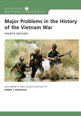 Major Problems in the History of the Vietnam War: Documents and Essays - McMahon, Robert J (Editor)