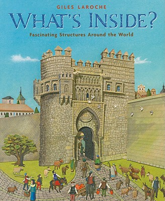 What's Inside?: Fascinating Structures Around the World - Laroche, Giles