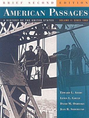 American Passages: A History of the United States: Volume 2: Since 1863 - Ayers, Edward L, and Gould, Lewis L, and Oshinsky, David M