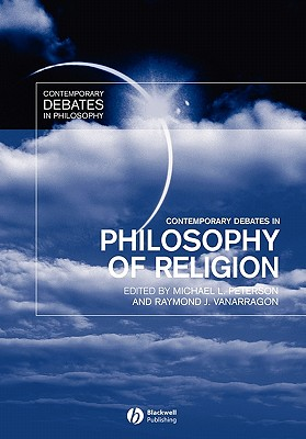 Contemporary Debates in Philosophy of Religion - Peterson, Michael L (Editor), and VanArragon, Raymond J (Editor)