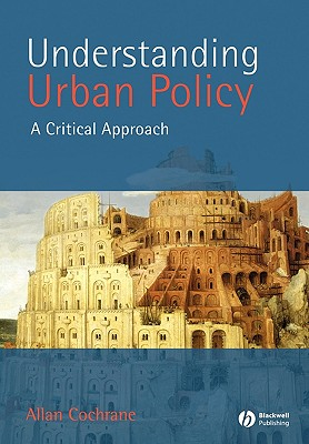 Understanding Urban Policy: A Critical Approach - Cochrane, Allan