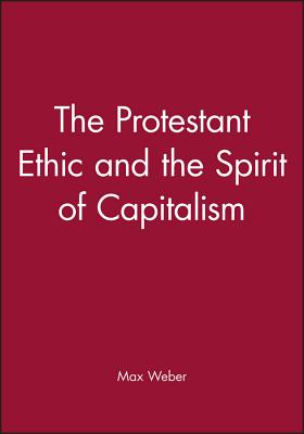 The Protestant Ethic and the Spirit of Capitalism - Weber, Max M, and Weber, Timothy, and Kalberg, Stephen (Translated by)