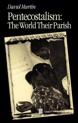 Pentecostalism: The World Their Parish - Martin, David