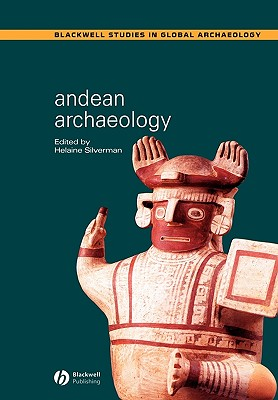 Andean Archaeology - Silverman, Helaine (Editor), and Silverman, Wendy