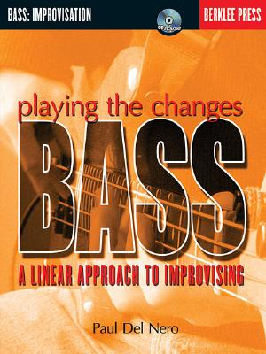 Playing the Changes Bass: A Linear Approach to Improvising - Del Nero, Paul, and Feist, Jonathan (Editor)