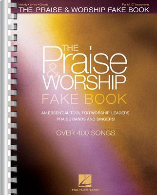 The Praise and Worship Fake Book: An Essential Tool for Worship Leaders, Praise Bands and Singers! - Hal Leonard Publishing Corporation (Creator)
