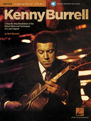 Kenny Burrell: A Step-By-Step Breakdown of the Guitar Styles and Techniques of a Jazz Legend - Marshall, Wolf