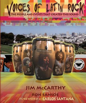 Voices of Latin Rock: People and Events That Created This Sound - McCarthy, Jim, and Sansoe, Ron, and Santana, Carlos (Foreword by)
