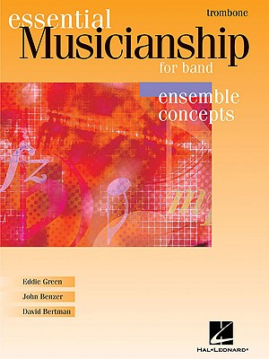 Essential Musicianship for Band: Trombone: Ensemble Concepts - Green, Eddie, and Benzer, John, and Bertman, David