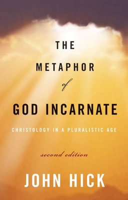The Metaphor of God Incarnate: Christology in a Pluralistic Age - Hick, John, Professor
