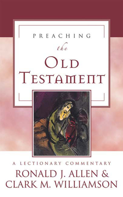Preaching the Old Testament: A Lectionary Commentary - Allen, Ronald J, and Williamson, Clark M