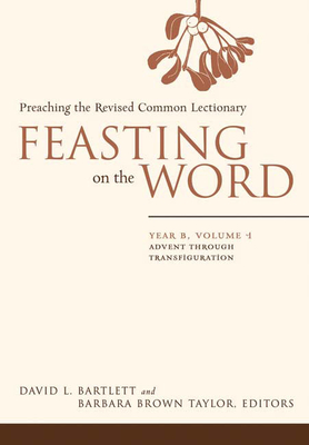 Feasting on the Word: Preaching the Revised Common Lectionary - Bartlett, David Lyon (Editor), and Taylor, Barbara Brown (Editor)