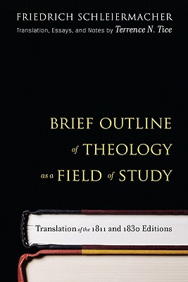Brief Outline of Theology as a Field of Study - Schleiermacher, Friedrich, and Tice, Terrence N