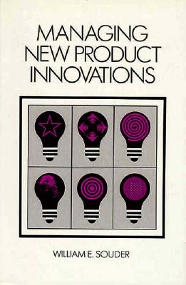 Managing New Product Innovations - Sounder, William E, and Souder, William E