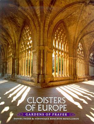 Cloisters of Europe: Gardens of Prayer - Mouilleron, Veronique Rouchon, and Faure, Daniel
