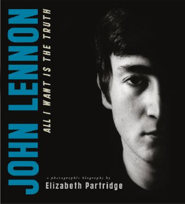 John Lennon: All I Want Is the Truth - Partridge, Elizabeth