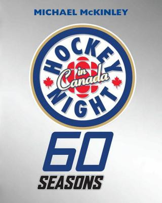 Hockey Night in Canada: 60 Seasons - McKinley, Michael