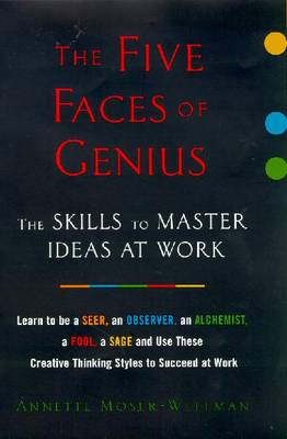 The Five Faces of Genius: The Skills to Master Ideas at Work - Moser-Wellman, Annette