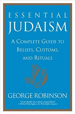 Essential Judaism: A Complete Guide to Beliefs, Customs, and Rituals - Robinson, George