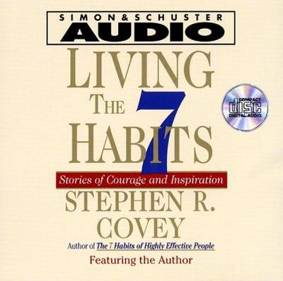 Living the Seven Habits: Understanding Using Succeeding - Covey, Stephen R, Dr.