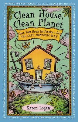 Clean House Clean Planet - Logan, Karen