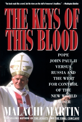 Keys of This Blood: Pope John Paul II Versus Russia and the West for Control of the New World Order - Martin, Malachi, and Martin, Kat, and Kepler, Anne