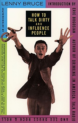 How to Talk Dirty and Influence People - Bruce, Lenny, and Bogosian, Eric (Designer)