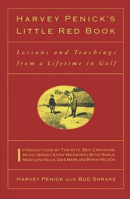 Harvey Penick's Little Red Book: Lessons and Teachings from a Lifetime in Golf - Penick, Harvey, and Shrake, Bud, and Nelson, Byron (Introduction by)