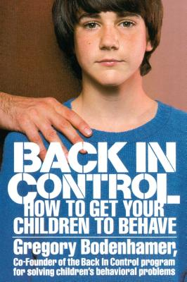 Back in Control: How to Get Your Children to Behave - Bodenhamer, Gregory